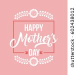 happy mother's day card over... | Shutterstock .eps vector #602438012