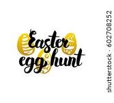 easter egg hunt handwritten... | Shutterstock .eps vector #602708252