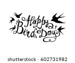 Stock vector happy bird day vector congratulation card hand written inscription swallows 602731982