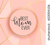 best mom   mum ever pink... | Shutterstock .eps vector #603004106