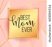 best mom   mum ever pink... | Shutterstock .eps vector #603004316