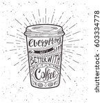 quote on coffee cup. everything ... | Shutterstock .eps vector #603334778