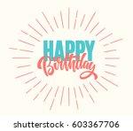 happy birthday lettering text... | Shutterstock .eps vector #603367706