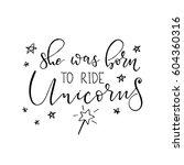 she was born ride unicorns.... | Shutterstock .eps vector #604360316