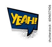 lettering yeah  yes. comics... | Shutterstock .eps vector #604657406