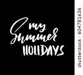 my summer holidays. hand drawn... | Shutterstock .eps vector #604781636