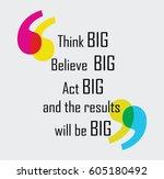 think big believe big act big... | Shutterstock .eps vector #605180492