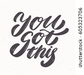 you got this. vector lettering... | Shutterstock .eps vector #605323706