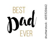 best dad ever   fathers day... | Shutterstock . vector #605520662