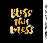 bless this mess vector... | Shutterstock .eps vector #605734202