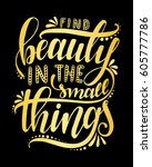 find beauty in the small things.... | Shutterstock .eps vector #605777786