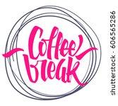 coffee break lettering. modern... | Shutterstock .eps vector #606565286