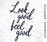 look good  feel good. hand... | Shutterstock .eps vector #606957122