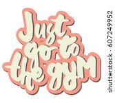 just go to the gym.... | Shutterstock .eps vector #607249952