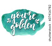 you are golden. hand drawn... | Shutterstock .eps vector #607416782