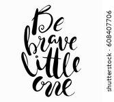 be brave little one... | Shutterstock .eps vector #608407706