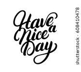 have a nice day hand written... | Shutterstock .eps vector #608410478