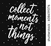 collect moment  not things.... | Shutterstock .eps vector #608659376