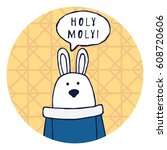 """funny rabbit says """"holy moly """". ... 