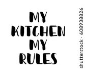my kitchen  my rules. modern... | Shutterstock .eps vector #608938826