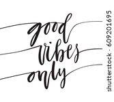 good vibes only hand lettering... | Shutterstock .eps vector #609201695