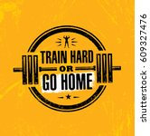 train hard or go home.... | Shutterstock .eps vector #609327476