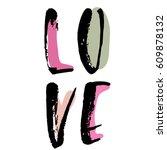 love. ink hand drawn lettering. ... | Shutterstock .eps vector #609878132