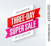 three day super sale banner... | Shutterstock .eps vector #610201202