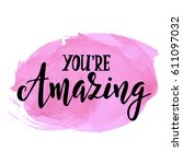 you are amazing. hand drawn... | Shutterstock .eps vector #611097032