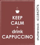 keep calm and drink cappuccino | Shutterstock . vector #611842976