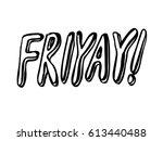 friyay. brush hand lettering.... | Shutterstock .eps vector #613440488