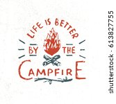 life is better by the campfire. ... | Shutterstock .eps vector #613827755