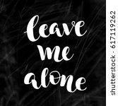 white vector lettering leave me ... | Shutterstock .eps vector #617119262