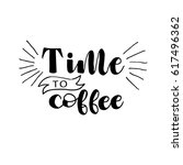 time to coffee card. hand drawn ... | Shutterstock .eps vector #617496362