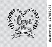 love is beautiful ... | Shutterstock .eps vector #617858096