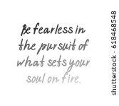 be fearless in the pursuit of... | Shutterstock .eps vector #618468548