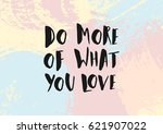 do more of what you love  ...   Shutterstock .eps vector #621907022