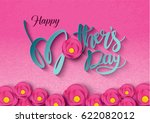 happy mother's day calligraphy... | Shutterstock .eps vector #622082012
