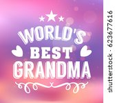 worlds best grandma handwritten ... | Shutterstock .eps vector #623677616