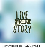 live a good story.... | Shutterstock .eps vector #623749655