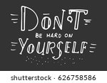 don't be hard on yourself.... | Shutterstock .eps vector #626758586