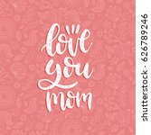 love you mom vector... | Shutterstock .eps vector #626789246