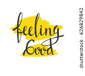 feeling good lettering. hand... | Shutterstock .eps vector #626829842