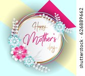 happy mothers day lettering... | Shutterstock .eps vector #626889662