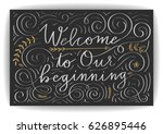 welcome to our beginning.... | Shutterstock .eps vector #626895446