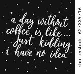 a day without coffee is like ... | Shutterstock .eps vector #627339716