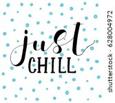 Just Chill. Lettering Vector...
