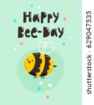 happy bee day  fun birthday... | Shutterstock .eps vector #629047535