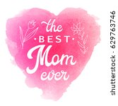 best mom ever. greeting card... | Shutterstock .eps vector #629763746