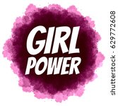 girl power. feminist slogan on... | Shutterstock .eps vector #629772608